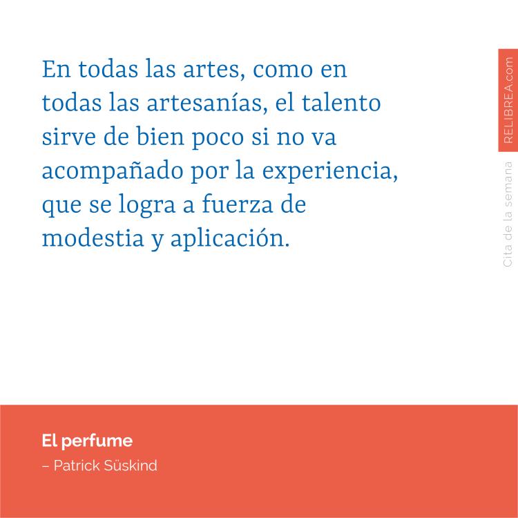 En todas las artes, como en todas las artesanías, el talento sirve de bien poco si no va acompañado por la experiencia, que se logra a fuerza de modestia y aplicación.